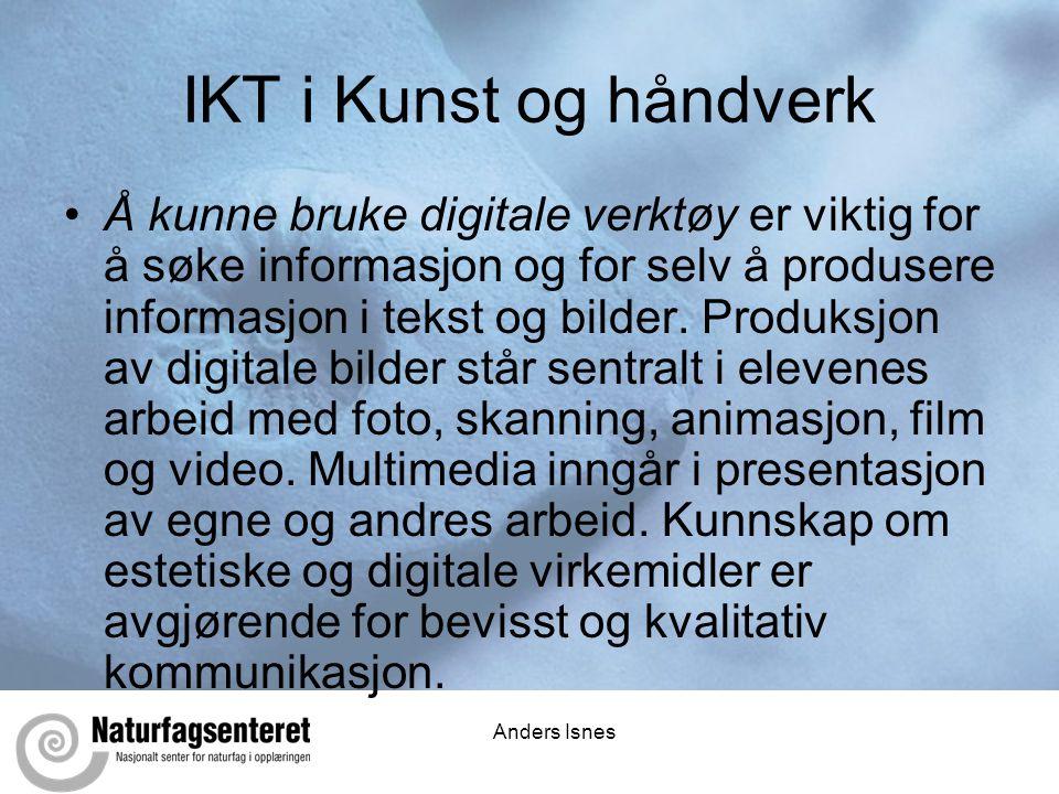 Anders Isnes IKT i Kunst og håndverk •Å kunne bruke digitale verktøy er viktig for å søke informasjon og for selv å produsere informasjon i tekst og bilder.