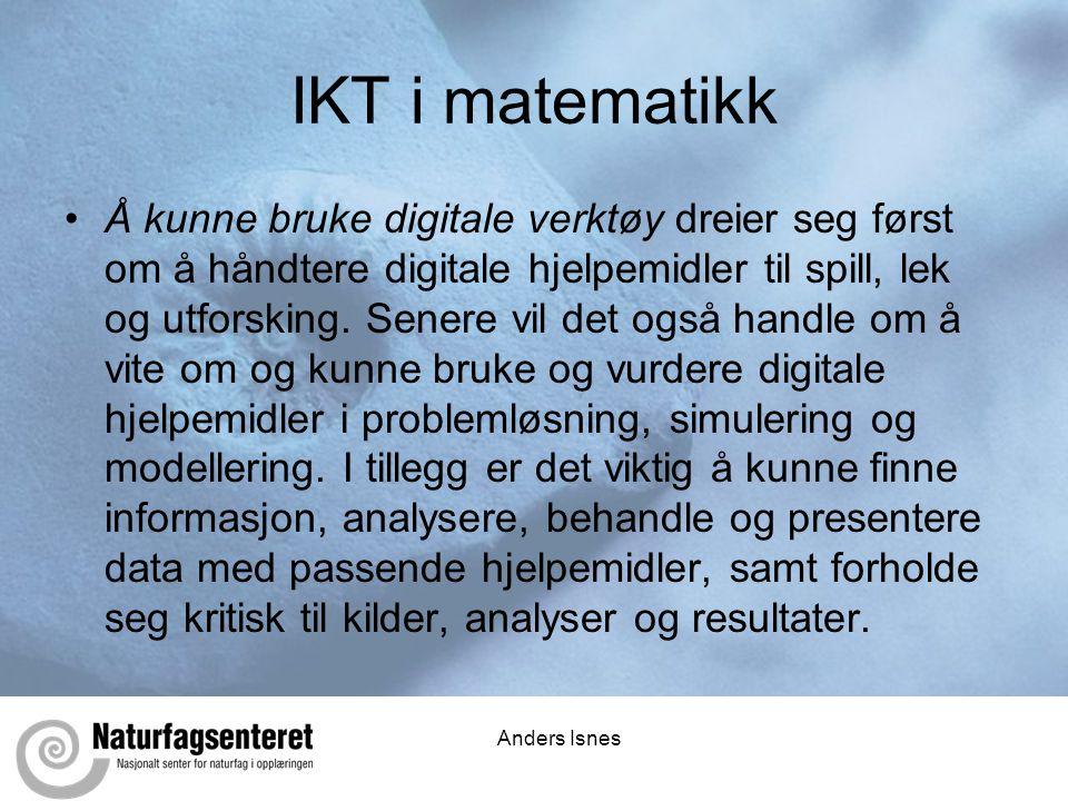 Anders Isnes IKT i matematikk •Å kunne bruke digitale verktøy dreier seg først om å håndtere digitale hjelpemidler til spill, lek og utforsking.