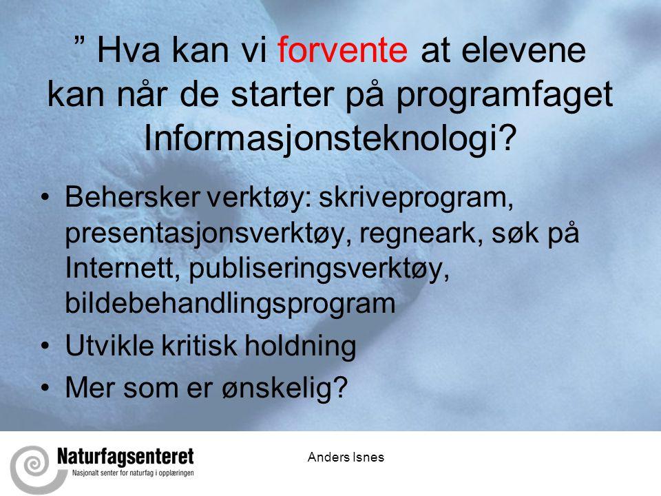 Anders Isnes Hva kan vi forvente at elevene kan når de starter på programfaget Informasjonsteknologi.