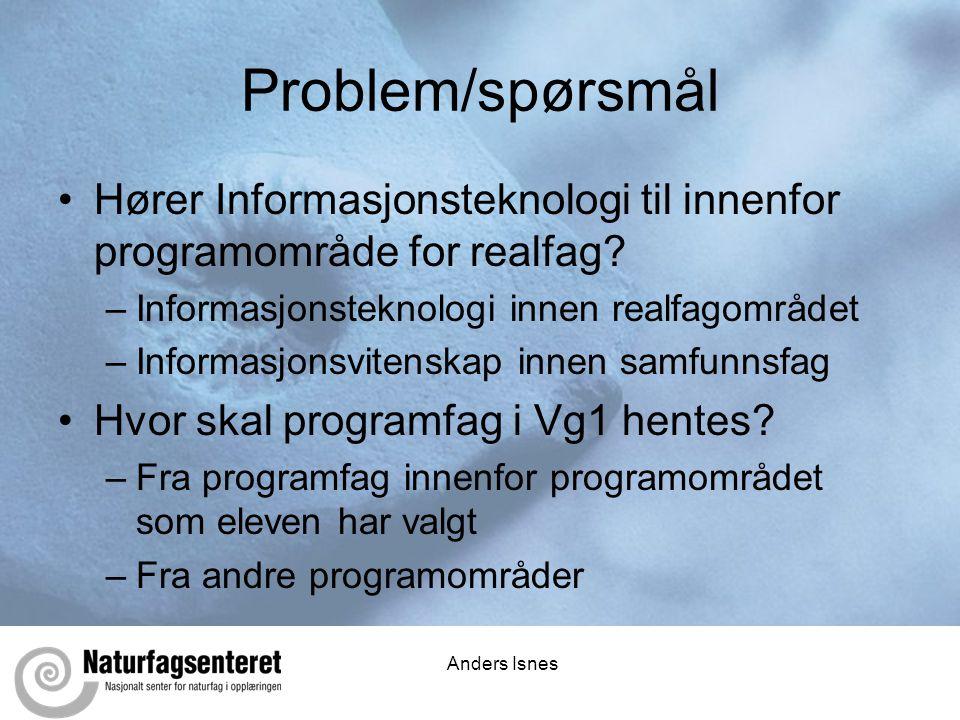 Anders Isnes Problem/spørsmål •Hører Informasjonsteknologi til innenfor programområde for realfag.