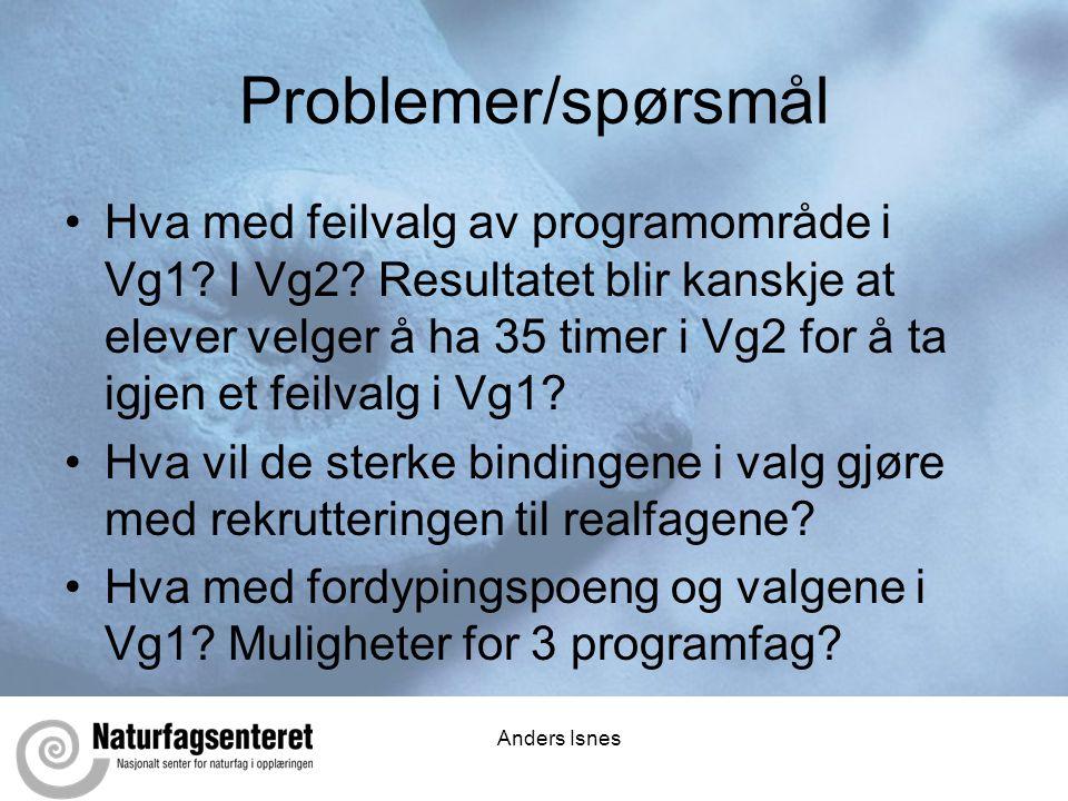 Anders Isnes Problemer/spørsmål •Hva med feilvalg av programområde i Vg1.