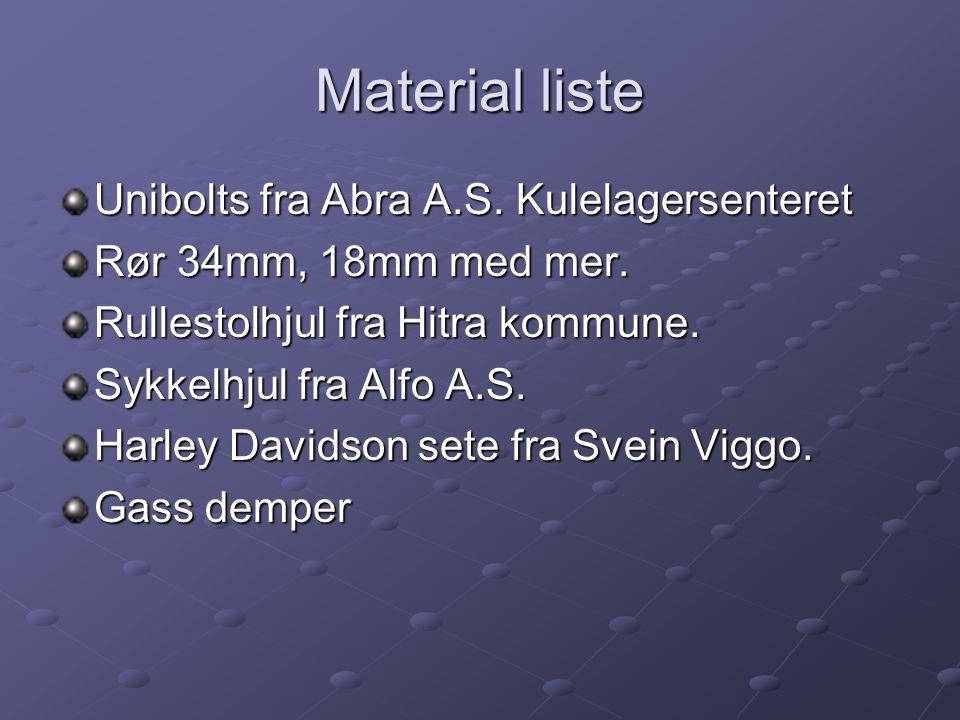 Material liste Unibolts fra Abra A.S. Kulelagersenteret Rør 34mm, 18mm med mer. Rullestolhjul fra Hitra kommune. Sykkelhjul fra Alfo A.S. Harley David