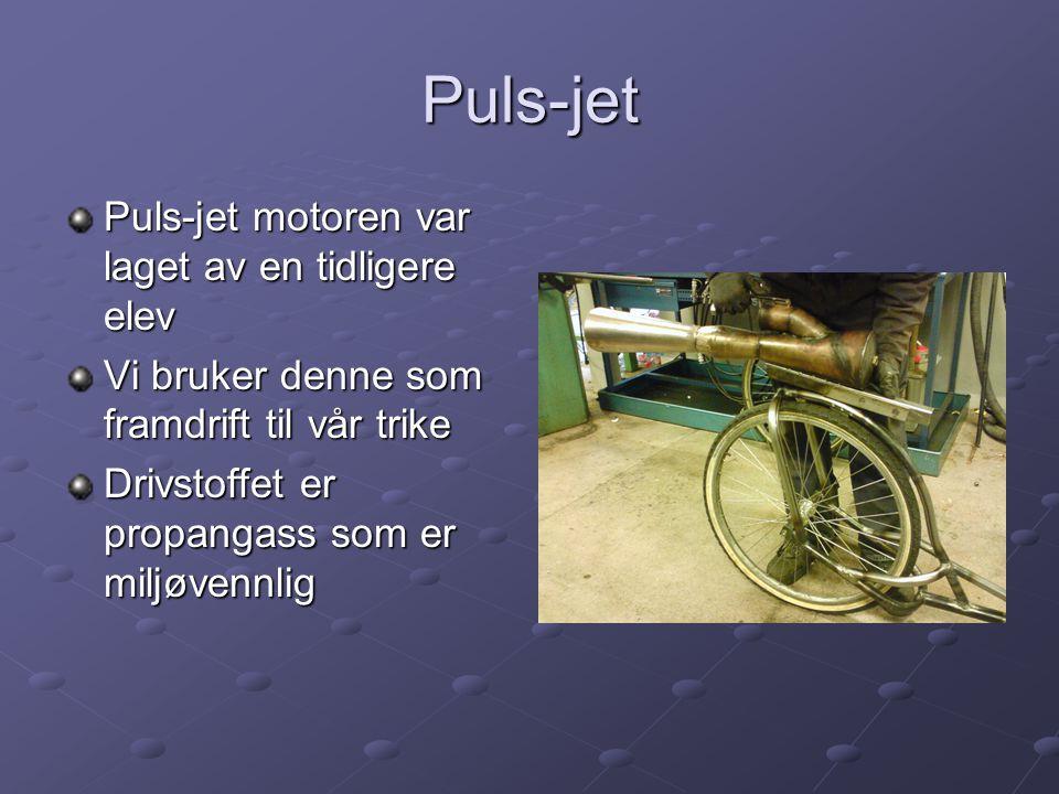 Puls-jet Puls-jet motoren var laget av en tidligere elev Vi bruker denne som framdrift til vår trike Drivstoffet er propangass som er miljøvennlig