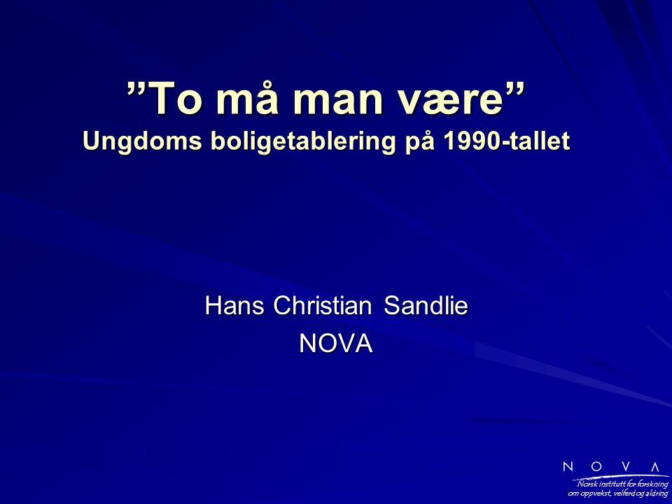 Norsk institutt for forskning om oppvekst, velferd og aldring To må man være Ungdoms boligetablering på 1990-tallet Hans Christian Sandlie NOVA
