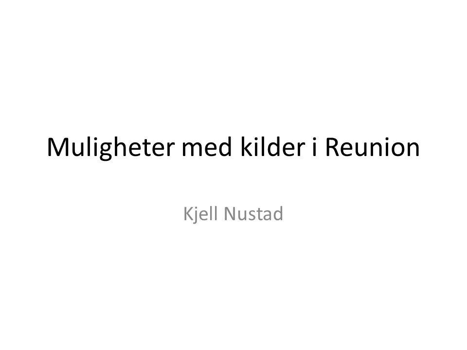 Muligheter med kilder i Reunion Kjell Nustad