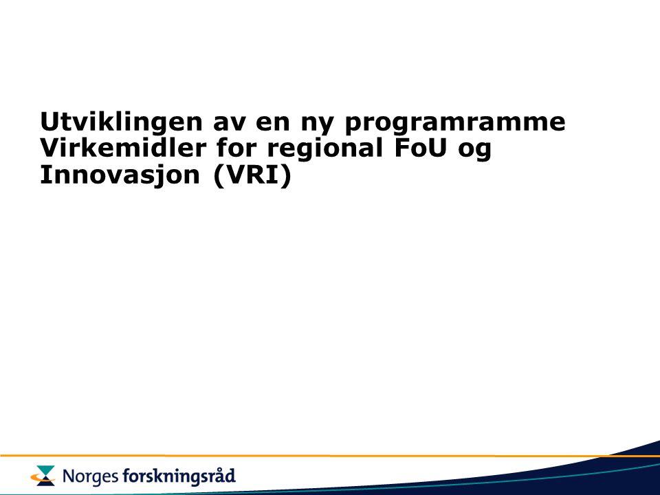 Utviklingen av en ny programramme Virkemidler for regional FoU og Innovasjon (VRI)
