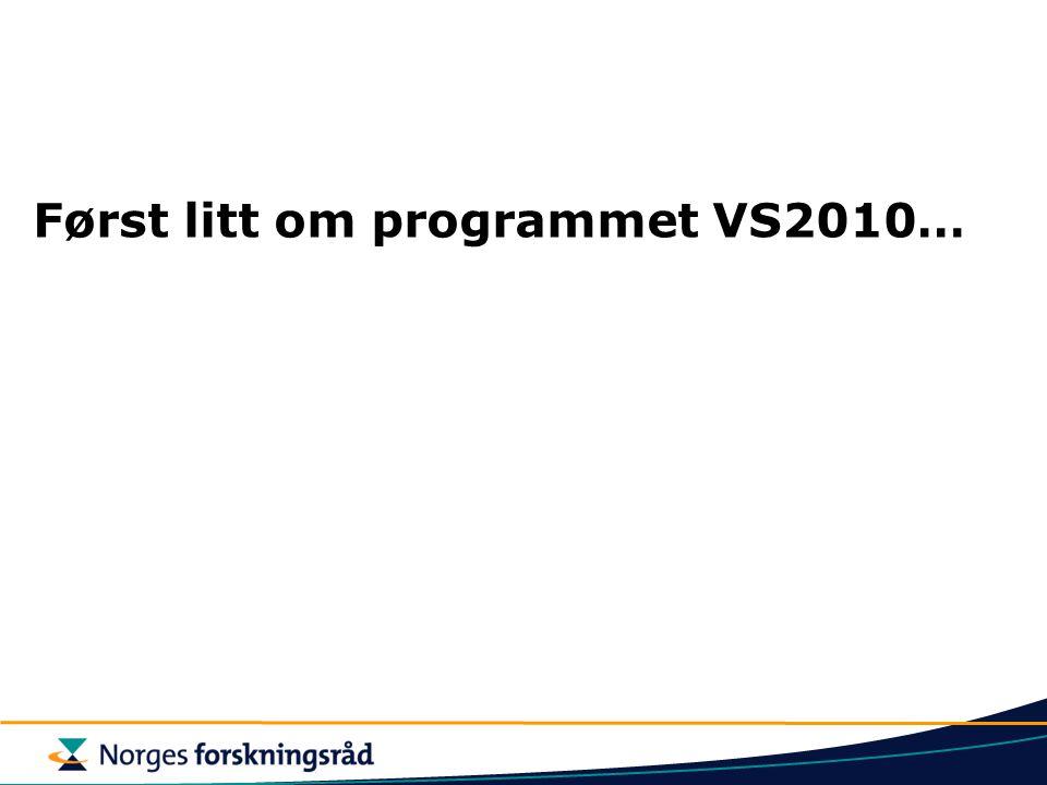 VS 2010 – Verdiskaping 2010 Et FoU - program som gjennomføres i regi av Norges forskningsråd og med NHO, LO og Innovasjon Norge som samarbeidspartnere NHD, KRD og UFD som oppdragsgivere Programperiode 2001 -2010 Programmet ble initiert av daværende regjering med utgangspunkt i samarbeidet mellom partene i arbeidslivet