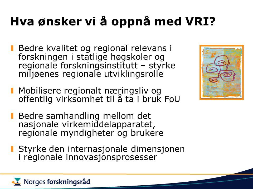 Hva ønsker vi å oppnå med VRI? Bedre kvalitet og regional relevans i forskningen i statlige høgskoler og regionale forskningsinstitutt – styrke miljøe
