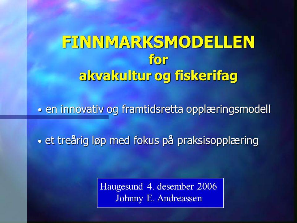 FINNMARKSMODELLEN for akvakultur og fiskerifag • en innovativ og framtidsretta opplæringsmodell • et treårig løp med fokus på praksisopplæring Haugesu