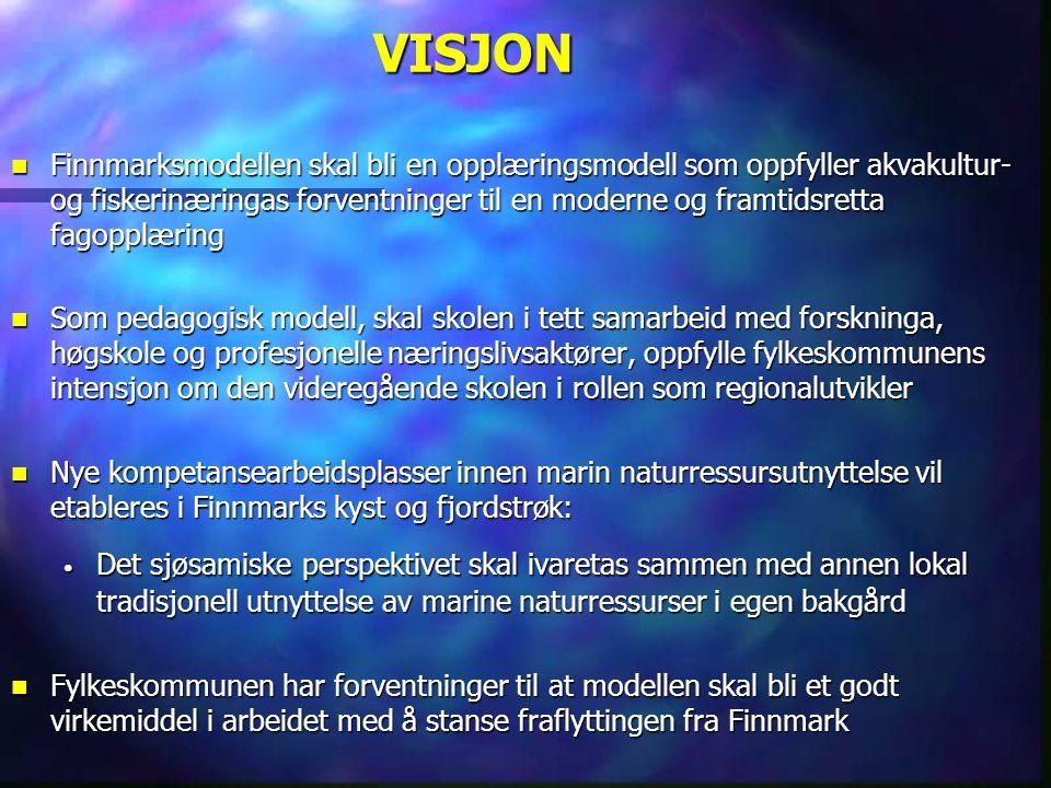 VISJON  Finnmarksmodellen skal bli en opplæringsmodell som oppfyller akvakultur- og fiskerinæringas forventninger til en moderne og framtidsretta fag