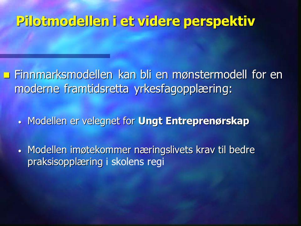 Pilotmodellen i et videre perspektiv  Finnmarksmodellen kan bli en mønstermodell for en moderne framtidsretta yrkesfagopplæring: • Modellen er velegn