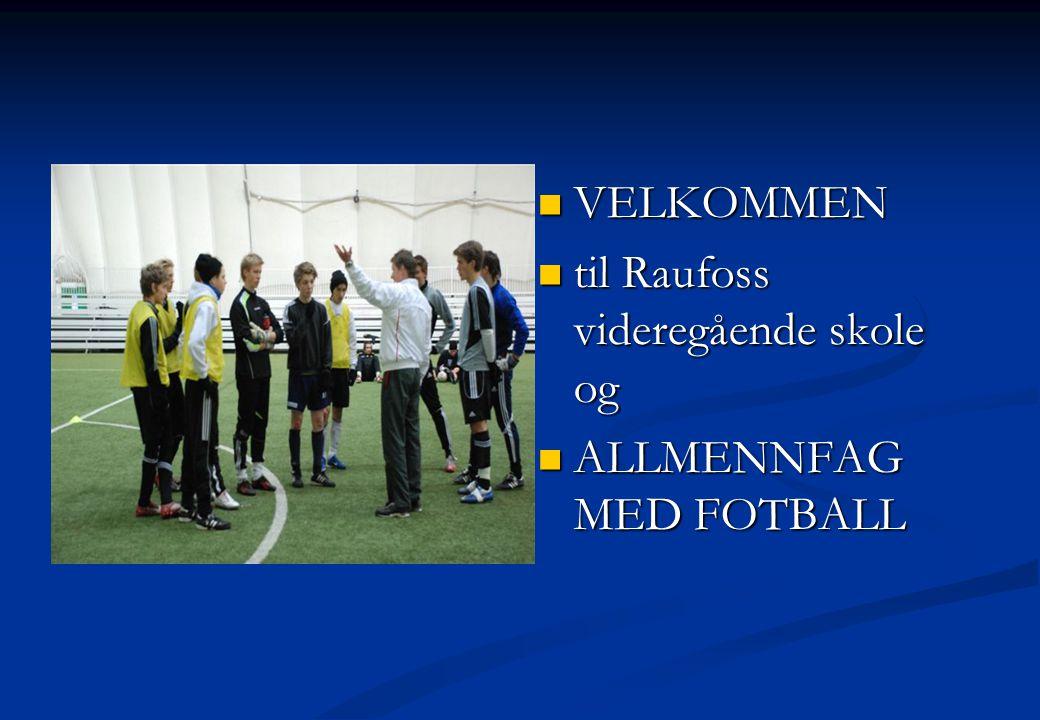 VVVVELKOMMEN ttttil Raufoss videregående skole og AAAALLMENNFAG MED FOTBALL