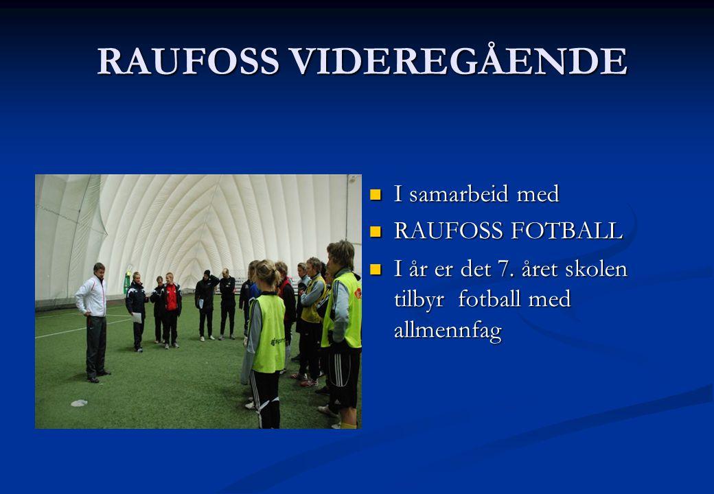 RAUFOSS VIDEREGÅENDE RAUFOSS VIDEREGÅENDE  I samarbeid med  RAUFOSS FOTBALL  I år er det 7. året skolen tilbyr fotball med allmennfag