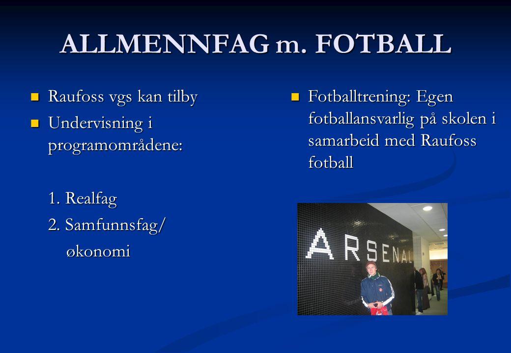 ALLMENNFAG m. FOTBALL  Raufoss vgs kan tilby  Undervisning i programområdene: 1. Realfag 2. Samfunnsfag/ økonomi økonomi  Fotballtrening: Egen fotb