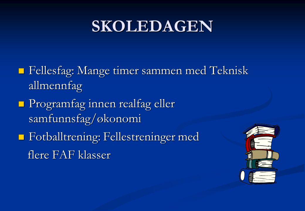 SKOLEDAGEN  Fellesfag: Mange timer sammen med Teknisk allmennfag  Programfag innen realfag eller samfunnsfag/økonomi  Fotballtrening: Fellestrening