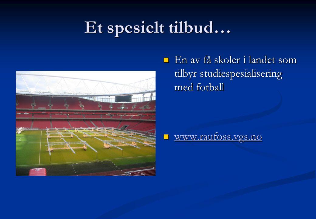 Et spesielt tilbud…  En av få skoler i landet som tilbyr studiespesialisering med fotball  www.raufoss.vgs.no www.raufoss.vgs.no