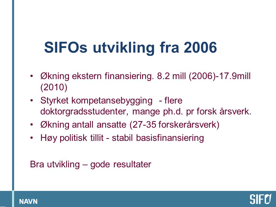 NAVN SIFOs utvikling fra 2006 •Økning ekstern finansiering.
