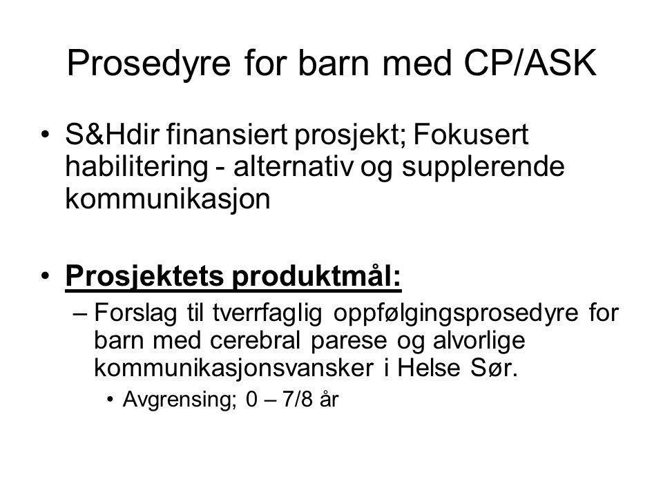 Prosedyre for barn med CP/ASK •S&Hdir finansiert prosjekt; Fokusert habilitering - alternativ og supplerende kommunikasjon •Prosjektets produktmål: –F