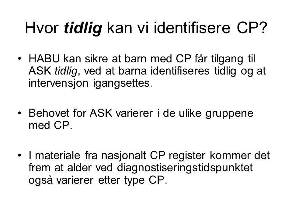 Hvor tidlig kan vi identifisere CP? •HABU kan sikre at barn med CP får tilgang til ASK tidlig, ved at barna identifiseres tidlig og at intervensjon ig