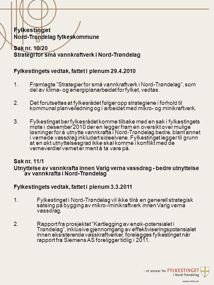 Fylkestinget Nord-Trøndelag fylkeskommune Sak nr. 10/20 Strategi for små vannkraftverk i Nord-Trøndelag Fylkestingets vedtak, fattet i plenum 29.4.201