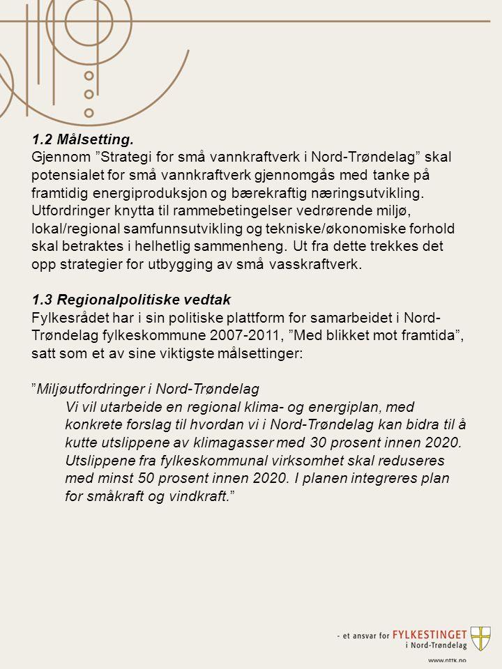 """1.2 Målsetting. Gjennom """"Strategi for små vannkraftverk i Nord-Trøndelag"""" skal potensialet for små vannkraftverk gjennomgås med tanke på framtidig ene"""