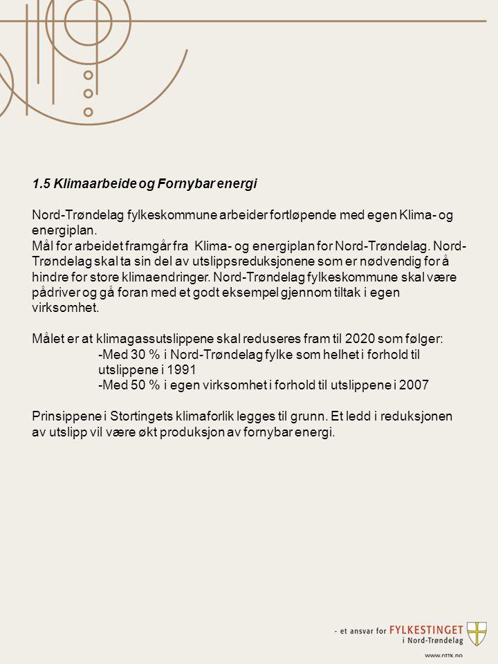 1.5 Klimaarbeide og Fornybar energi Nord-Trøndelag fylkeskommune arbeider fortløpende med egen Klima- og energiplan. Mål for arbeidet framgår fra Klim