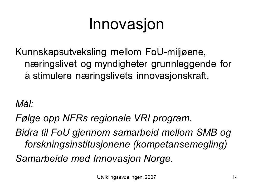 Utviklingsavdelingen, 200714 Innovasjon Kunnskapsutveksling mellom FoU-miljøene, næringslivet og myndigheter grunnleggende for å stimulere næringslivets innovasjonskraft.