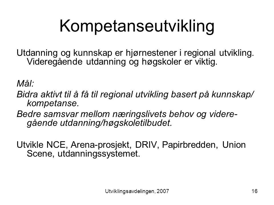 Utviklingsavdelingen, 200716 Kompetanseutvikling Utdanning og kunnskap er hjørnestener i regional utvikling.