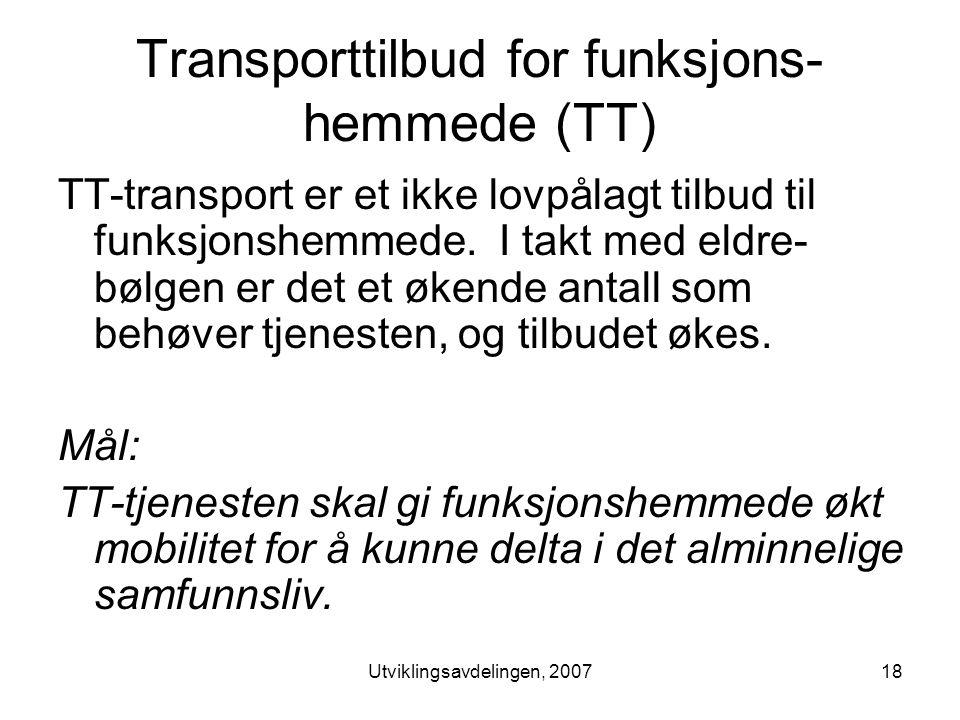 Utviklingsavdelingen, 200718 Transporttilbud for funksjons- hemmede (TT) TT-transport er et ikke lovpålagt tilbud til funksjonshemmede.