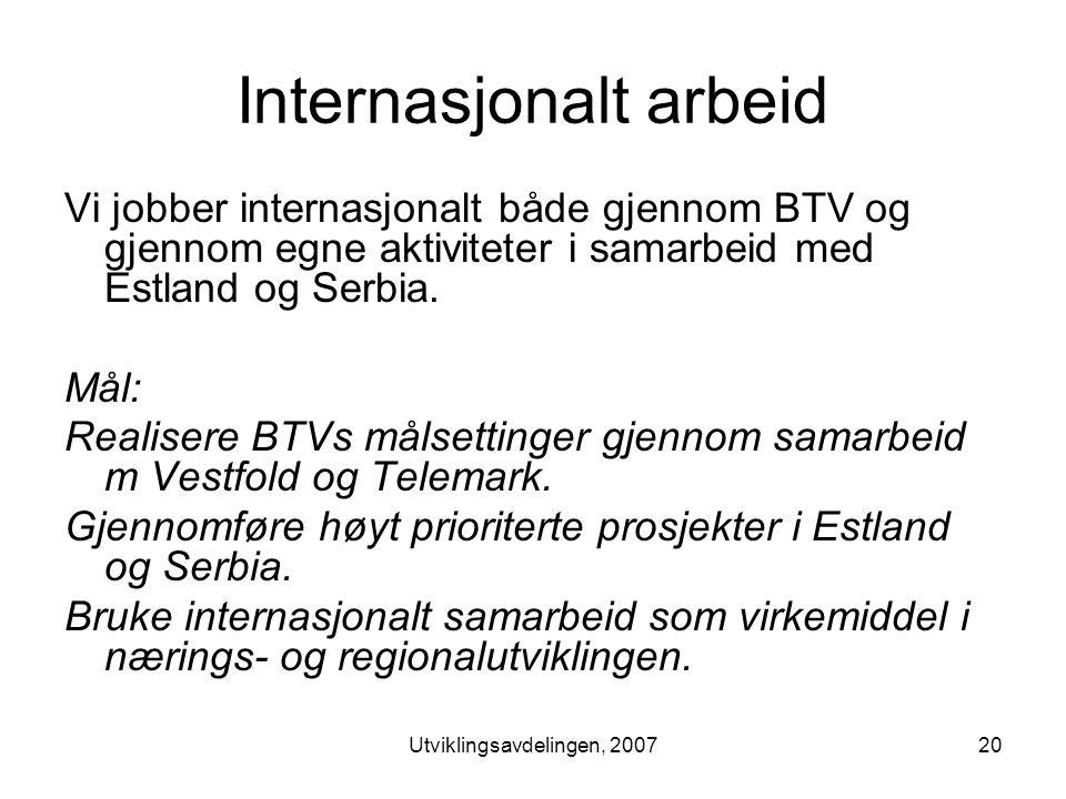 Utviklingsavdelingen, 200720 Internasjonalt arbeid Vi jobber internasjonalt både gjennom BTV og gjennom egne aktiviteter i samarbeid med Estland og Serbia.