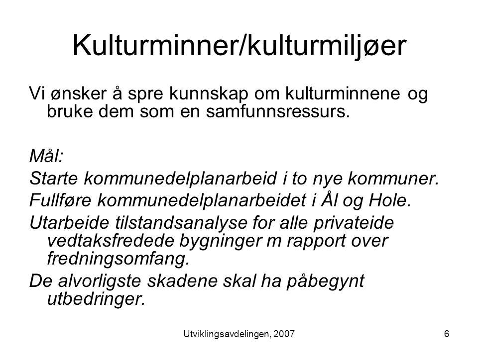 Utviklingsavdelingen, 20076 Kulturminner/kulturmiljøer Vi ønsker å spre kunnskap om kulturminnene og bruke dem som en samfunnsressurs.
