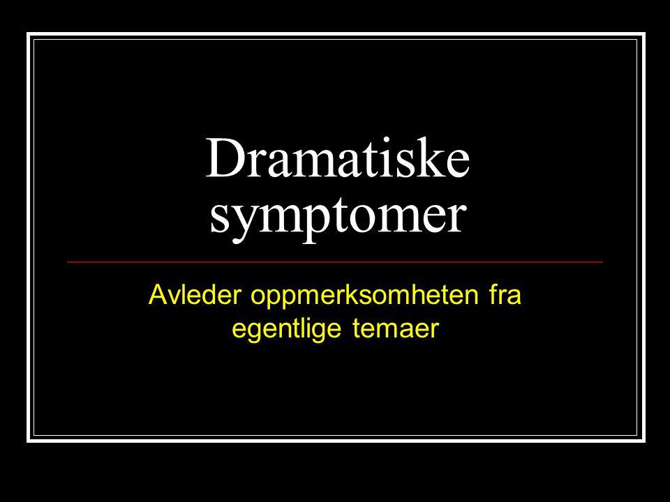 Dramatiske symptomer Avleder oppmerksomheten fra egentlige temaer