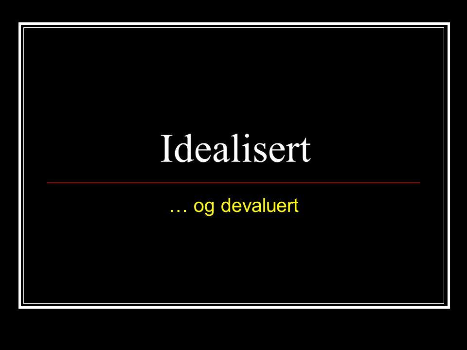 Idealisert … og devaluert