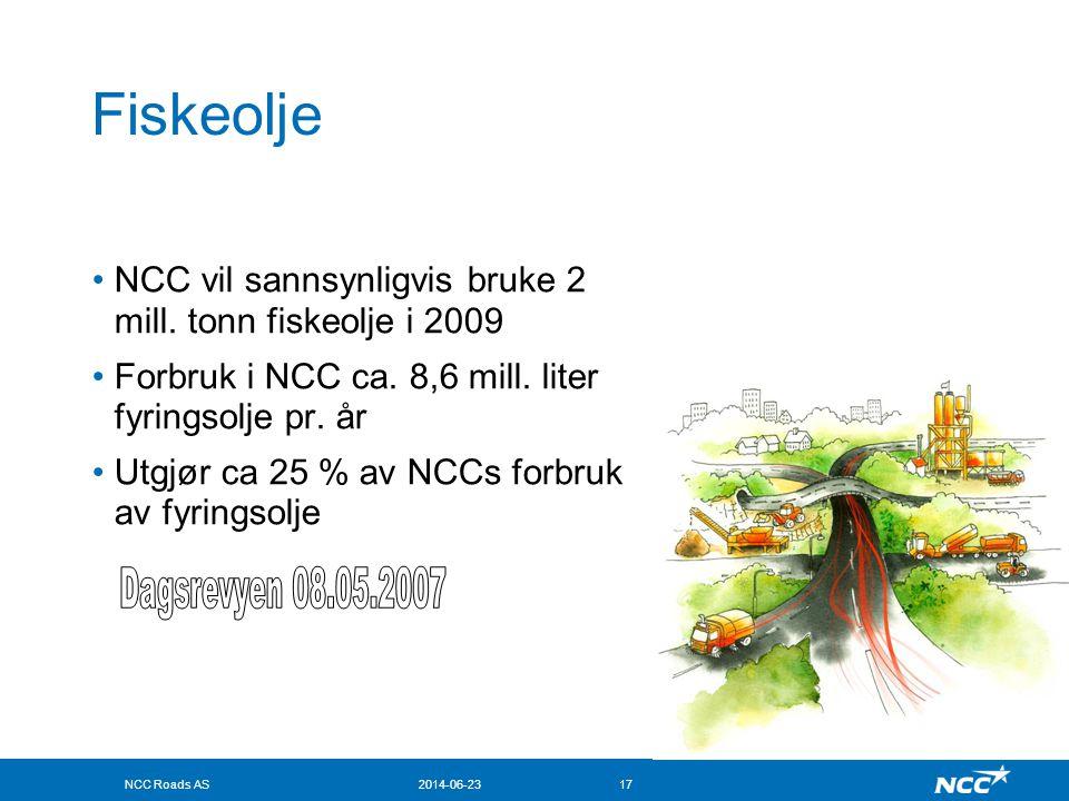 NCC Roads AS2014-06-2317 Fiskeolje •NCC vil sannsynligvis bruke 2 mill. tonn fiskeolje i 2009 •Forbruk i NCC ca. 8,6 mill. liter fyringsolje pr. år •U