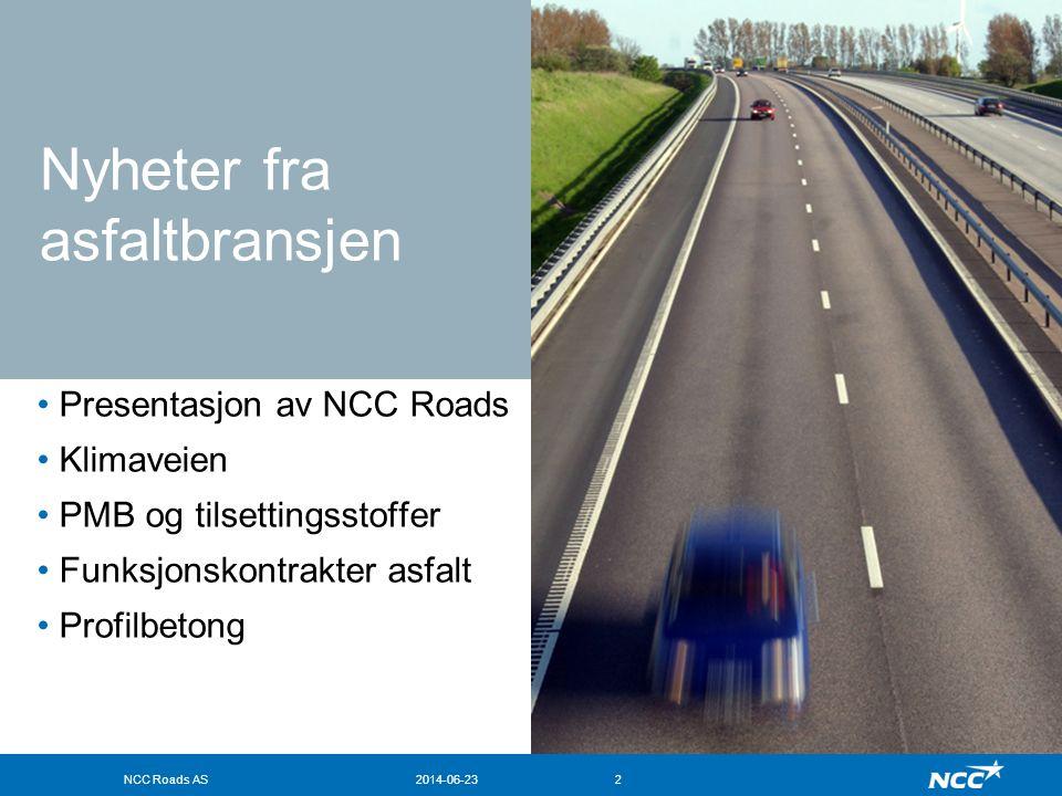 NCC Roads AS2014-06-2313 Tiltak som vurderes for å redusere CO 2 -utslipp •Reduksjon av vanninnhold i tilslagsmaterialer •Lavtemperatur asfalt •Justering av brennere og tørke på fabrikkene •Endre fra fyringsolje til biobrensel eller gass •Intelligent styring av temperatur på bitumentanker •Øke holdbarheten på asfaltdekkene •Riktig valg av vedheftningsmiddel •Gjenbruk av asfalt.