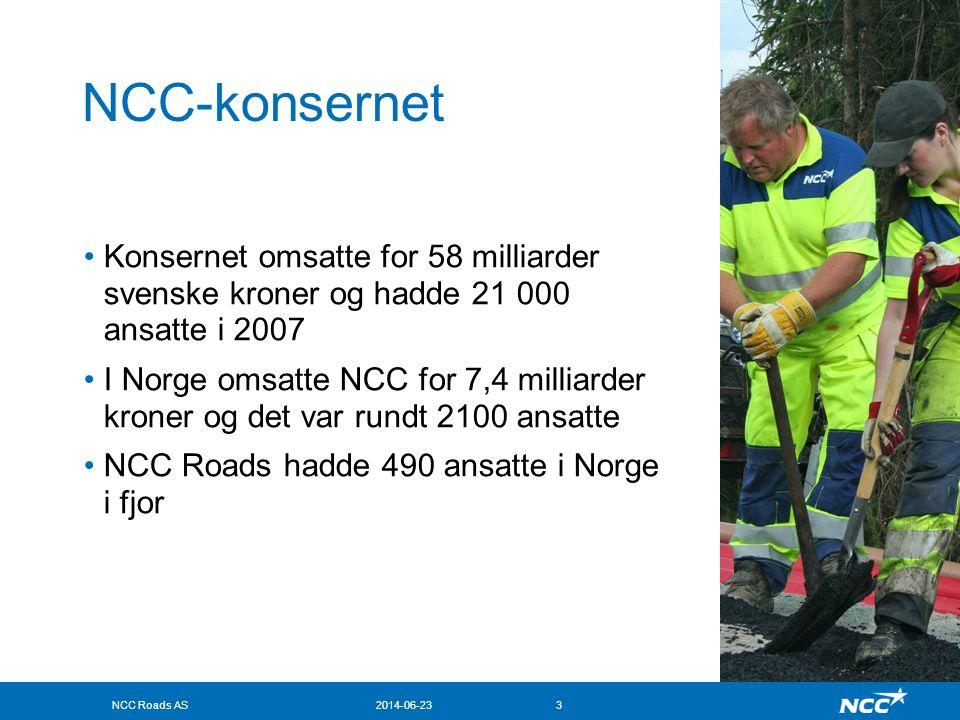 NCC Roads AS2014-06-233 NCC-konsernet •Konsernet omsatte for 58 milliarder svenske kroner og hadde 21 000 ansatte i 2007 •I Norge omsatte NCC for 7,4