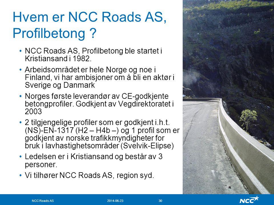 NCC Roads AS2014-06-2330 Hvem er NCC Roads AS, Profilbetong ? •NCC Roads AS, Profilbetong ble startet i Kristiansand i 1982. •Arbeidsområdet er hele N