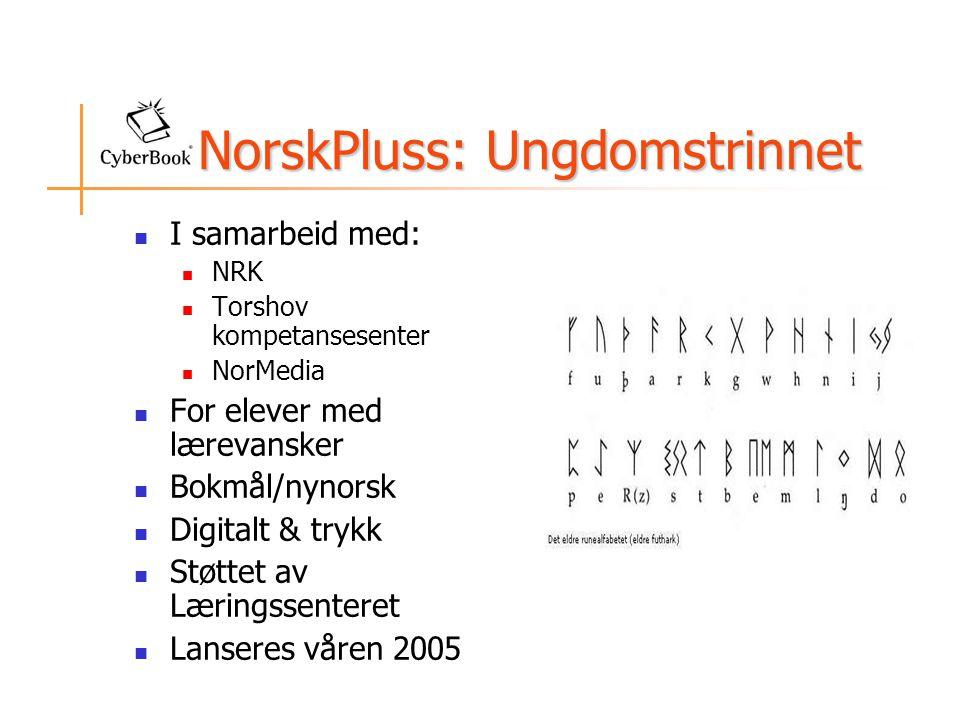 NorskPluss: Ungdomstrinnet  I samarbeid med:  NRK  Torshov kompetansesenter  NorMedia  For elever med lærevansker  Bokmål/nynorsk  Digitalt & trykk  Støttet av Læringssenteret  Lanseres våren 2005