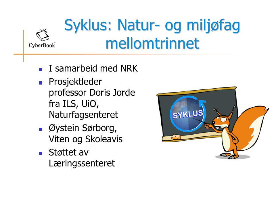 Syklus: Natur- og miljøfag mellomtrinnet  I samarbeid med NRK  Prosjektleder professor Doris Jorde fra ILS, UiO, Naturfagsenteret  Øystein Sørborg, Viten og Skoleavis  Støttet av Læringssenteret