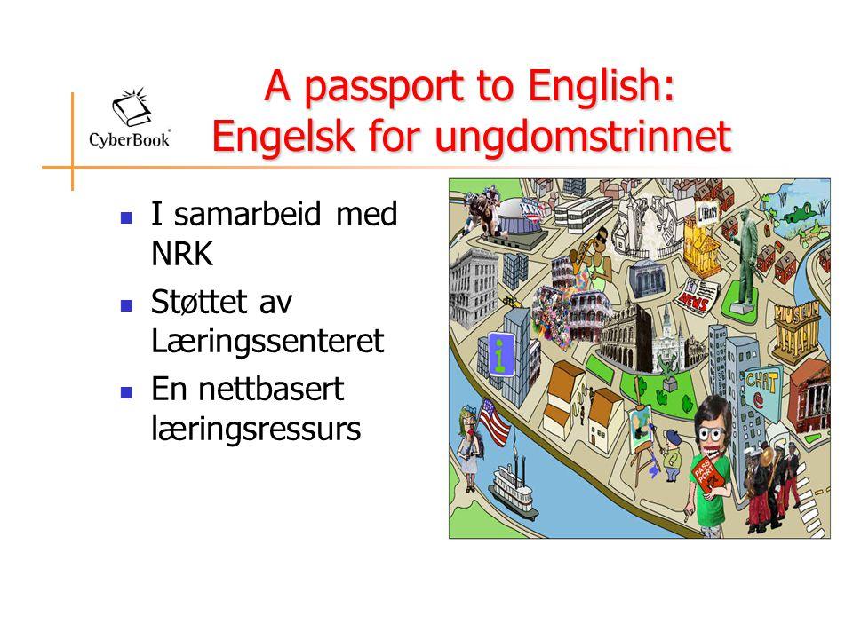 A passport to English: Engelsk for ungdomstrinnet  I samarbeid med NRK  Støttet av Læringssenteret  En nettbasert læringsressurs