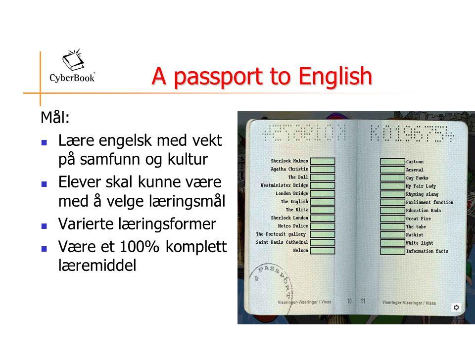 A passport to English Mål:  Lære engelsk med vekt på samfunn og kultur  Elever skal kunne være med å velge læringsmål  Varierte læringsformer  Være et 100% komplett læremiddel