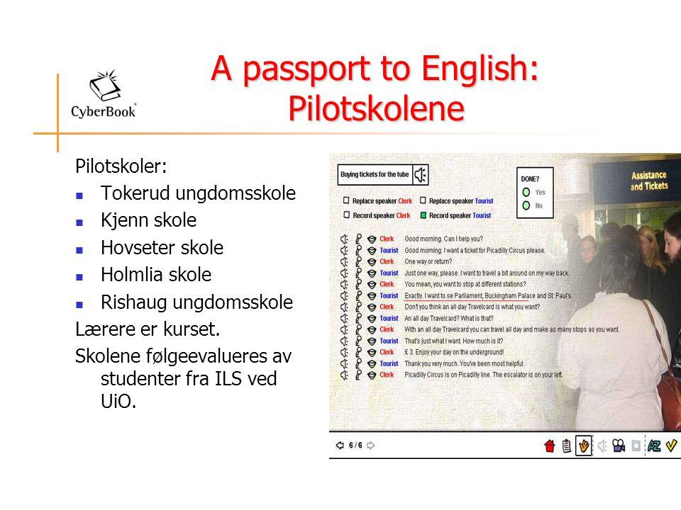 A passport to English: Pilotskolene Pilotskoler:  Tokerud ungdomsskole  Kjenn skole  Hovseter skole  Holmlia skole  Rishaug ungdomsskole Lærere er kurset.