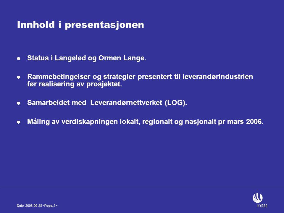 Date: 2006-09-28 • Page: 2 • Innhold i presentasjonen  Status i Langeled og Ormen Lange.  Rammebetingelser og strategier presentert til leverandørin