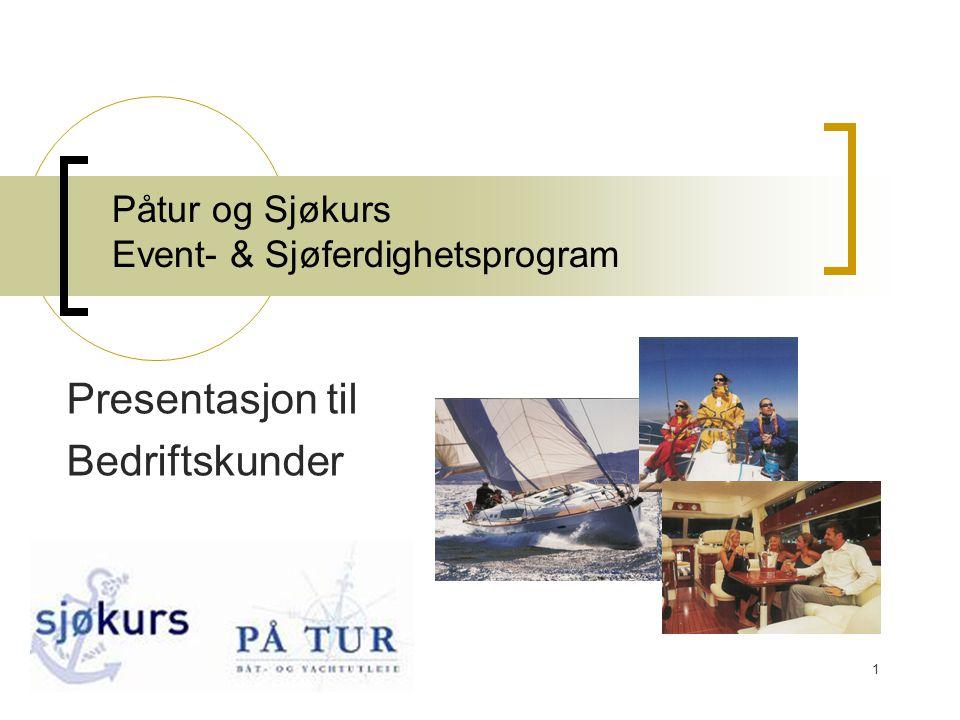 1 Påtur og Sjøkurs Event- & Sjøferdighetsprogram Presentasjon til Bedriftskunder