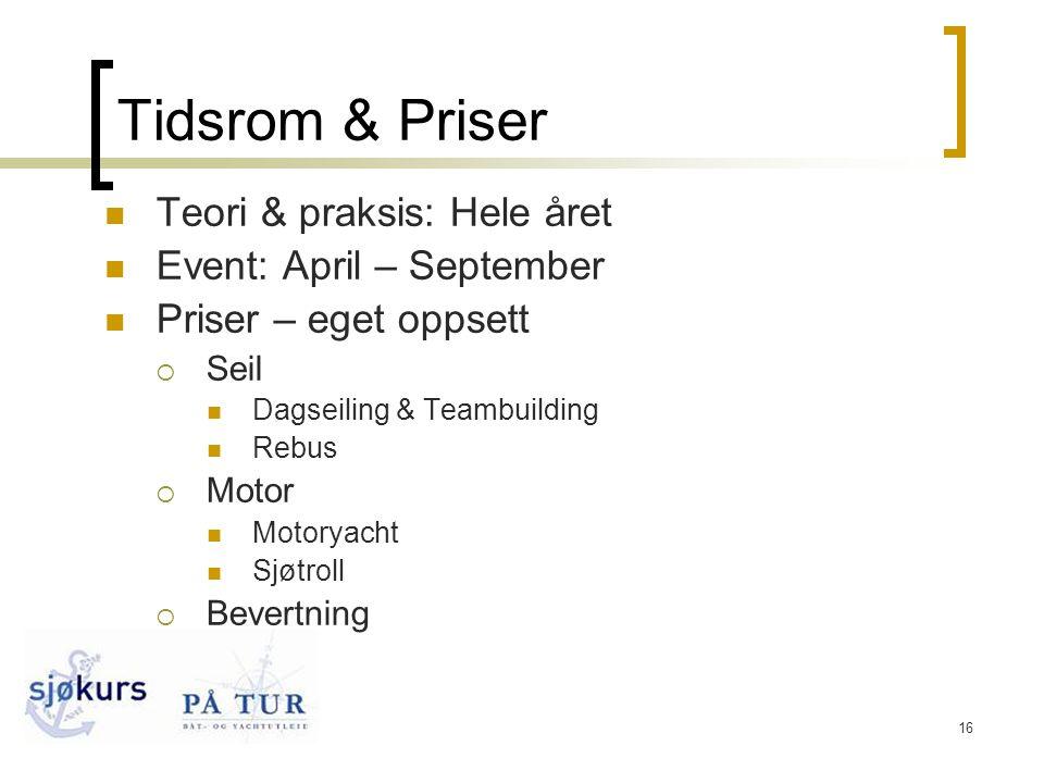 16 Tidsrom & Priser  Teori & praksis: Hele året  Event: April – September  Priser – eget oppsett  Seil  Dagseiling & Teambuilding  Rebus  Motor  Motoryacht  Sjøtroll  Bevertning