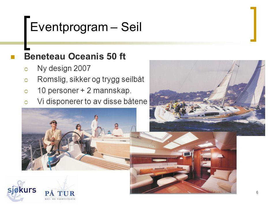 6 Eventprogram – Seil  Beneteau Oceanis 50 ft  Ny design 2007  Romslig, sikker og trygg seilbåt  10 personer + 2 mannskap.  Vi disponerer to av d