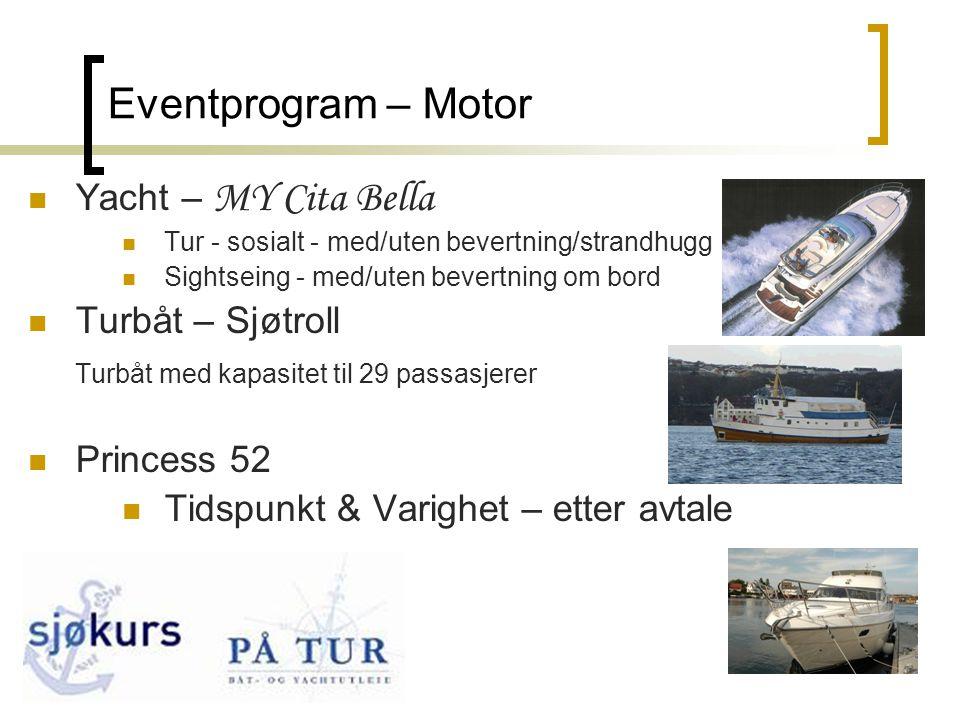 7 Eventprogram – Motor  Yacht – MY Cita Bella  Tur - sosialt - med/uten bevertning/strandhugg  Sightseing - med/uten bevertning om bord  Turbåt – Sjøtroll Turbåt med kapasitet til 29 passasjerer  Princess 52  Tidspunkt & Varighet – etter avtale