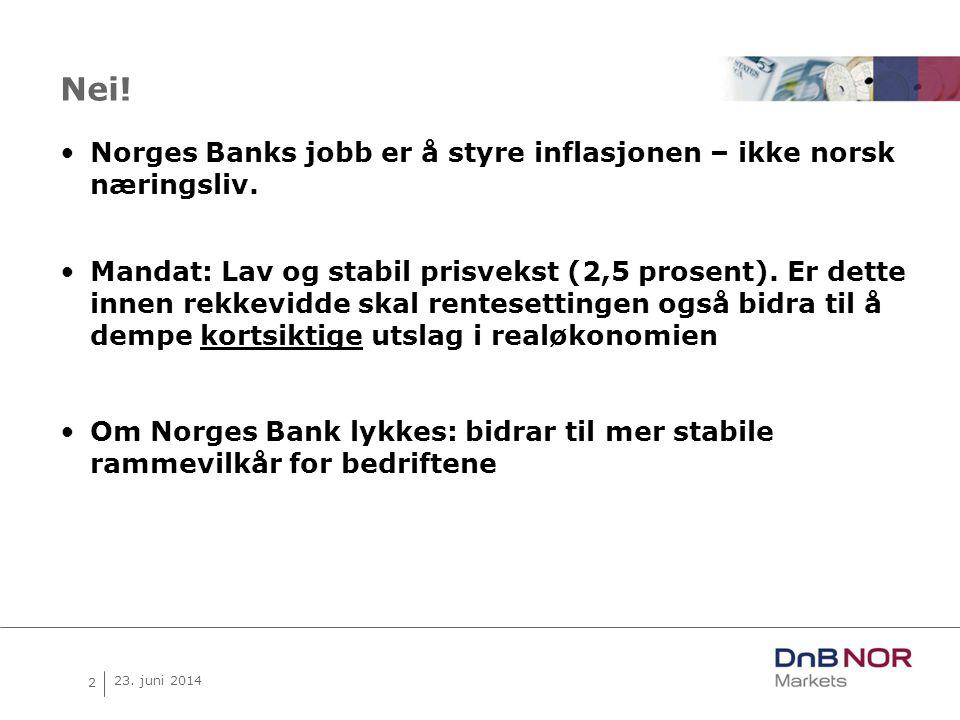 2 23. juni 2014 Nei. •Norges Banks jobb er å styre inflasjonen – ikke norsk næringsliv.