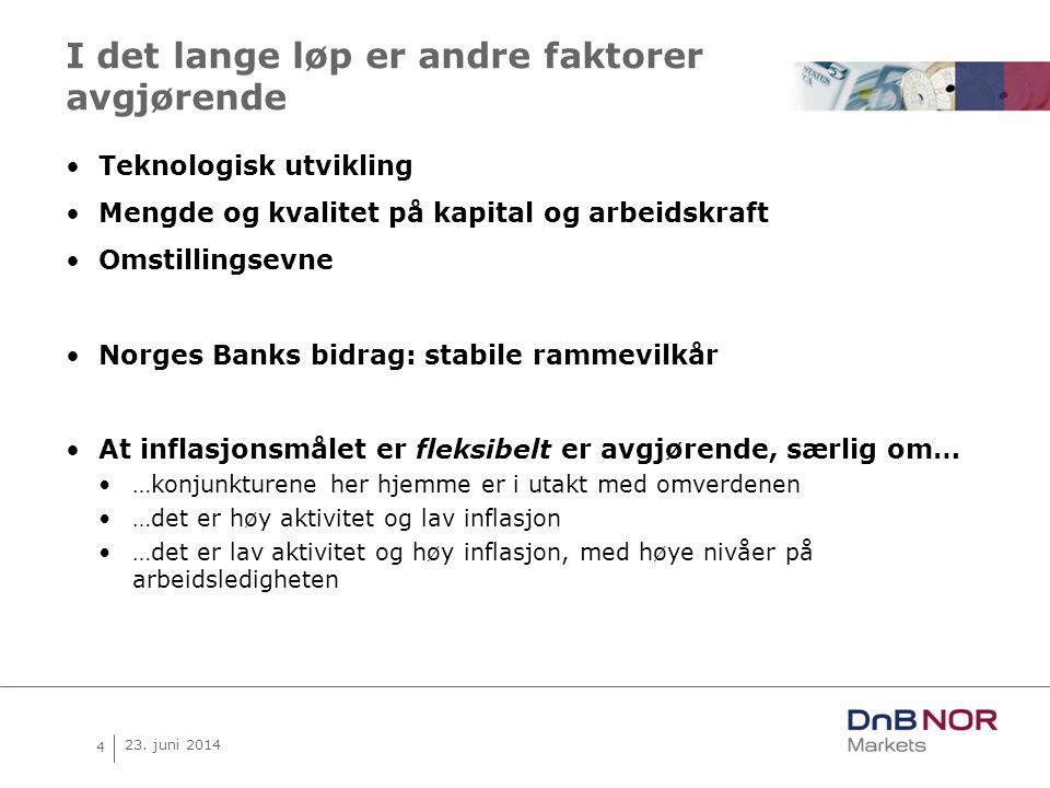 4 23. juni 2014 I det lange løp er andre faktorer avgjørende •Teknologisk utvikling •Mengde og kvalitet på kapital og arbeidskraft •Omstillingsevne •N