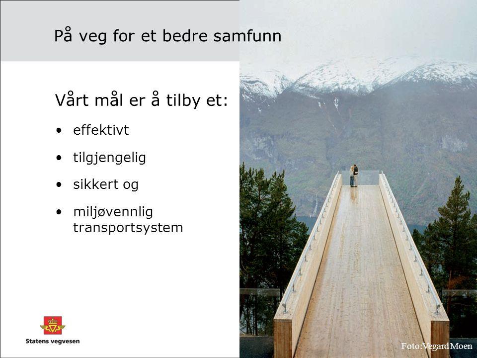På veg for et bedre samfunn Vårt mål er å tilby et: •effektivt •tilgjengelig •sikkert og •miljøvennlig transportsystem Foto:Vegard Moen